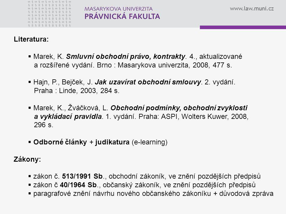 www.law.muni.cz Literatura:  Marek, K. Smluvní obchodní právo, kontrakty. 4., aktualizované a rozšířené vydání. Brno : Masarykova univerzita, 2008, 4