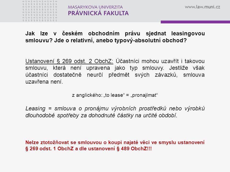 www.law.muni.cz Finanční leasing je založen na: a)dlouhodobém pronájmu, b)upraveném příslušnou smlouvou, c)v jejímž rámci vlastník zařízení převádí na uživatele v podstatě všechna rizika a výnosy, d)v průběhu dohodnutého nájemního vztahu by nájemce (tzv.