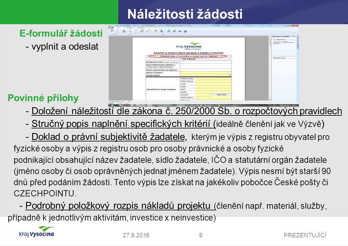 PREZENTUJÍCÍ927.9.2016 Náležitosti žádosti E-formulář žádosti - vyplnit a odeslat Povinné přílohy - Doložení náležitostí dle zákona č. 250/2000 Sb. o