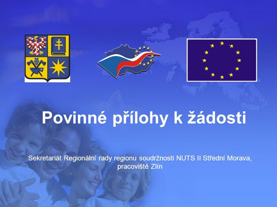 Sekretariát Regionální rady regionu soudržnosti NUTS II Střední Morava, pracoviště Zlín Povinné přílohy k žádosti