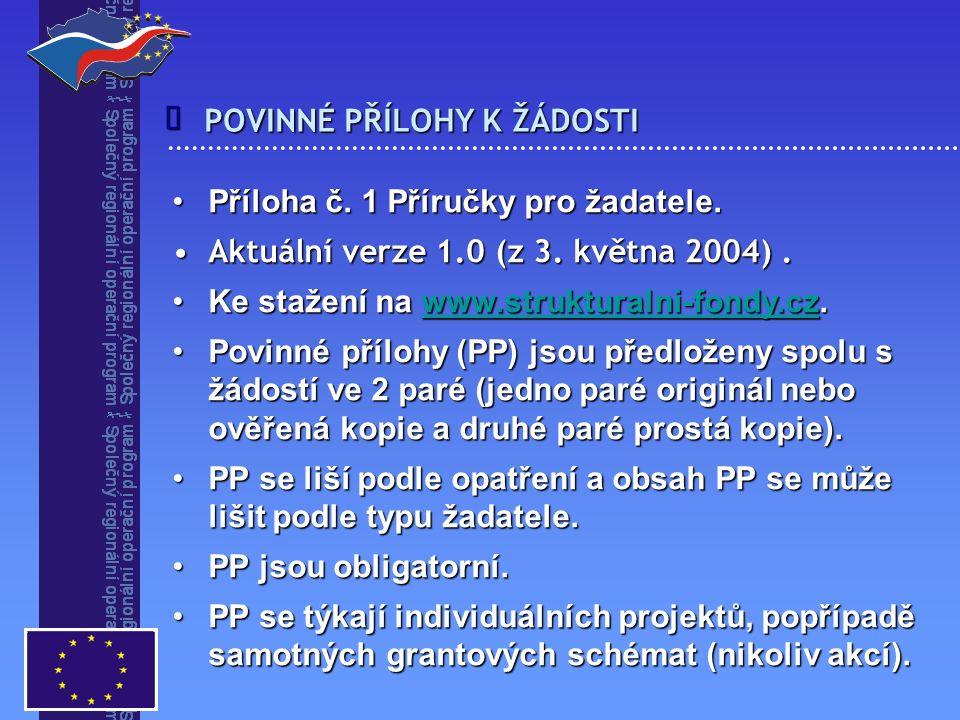 POVINNÉ PŘÍLOHY K ŽÁDOSTI  Příloha č. 1 Příručky pro žadatele.Příloha č. 1 Příručky pro žadatele. Aktuální verze 1.0 (z 3. května 2004).Aktuální verz