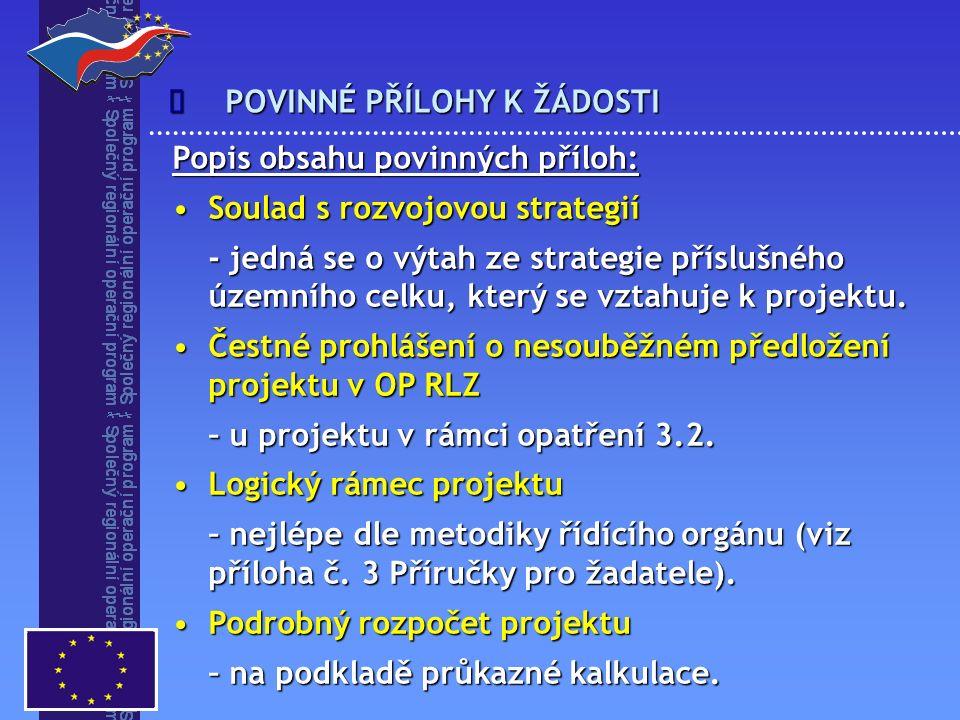 POVINNÉ PŘÍLOHY K ŽÁDOSTI  Popis obsahu povinných příloh: Soulad s rozvojovou strategiíSoulad s rozvojovou strategií - jedná se o výtah ze strategie