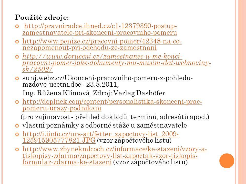 Použité zdroje: http://pravniradce.ihned.cz/c1-12379390-postup- zamestnavatele-pri-skonceni-pracovniho-pomeruhttp://pravniradce.ihned.cz/c1-12379390-p