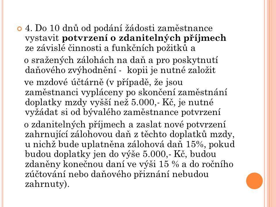 4. Do 10 dnů od podání žádosti zaměstnance vystavit potvrzení o zdanitelných příjmech ze závislé činnosti a funkčních požitků a o sražených zálohách n