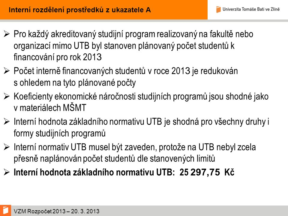 VZM Rozpočet 2013 – 20.3. 2013 Zabezpečení informačních technologií PoložkaPlán 2012 v tis.