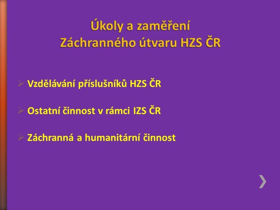  Vzdělávání příslušníků HZS ČR  Ostatní činnost v rámci IZS ČR  Záchranná a humanitární činnost