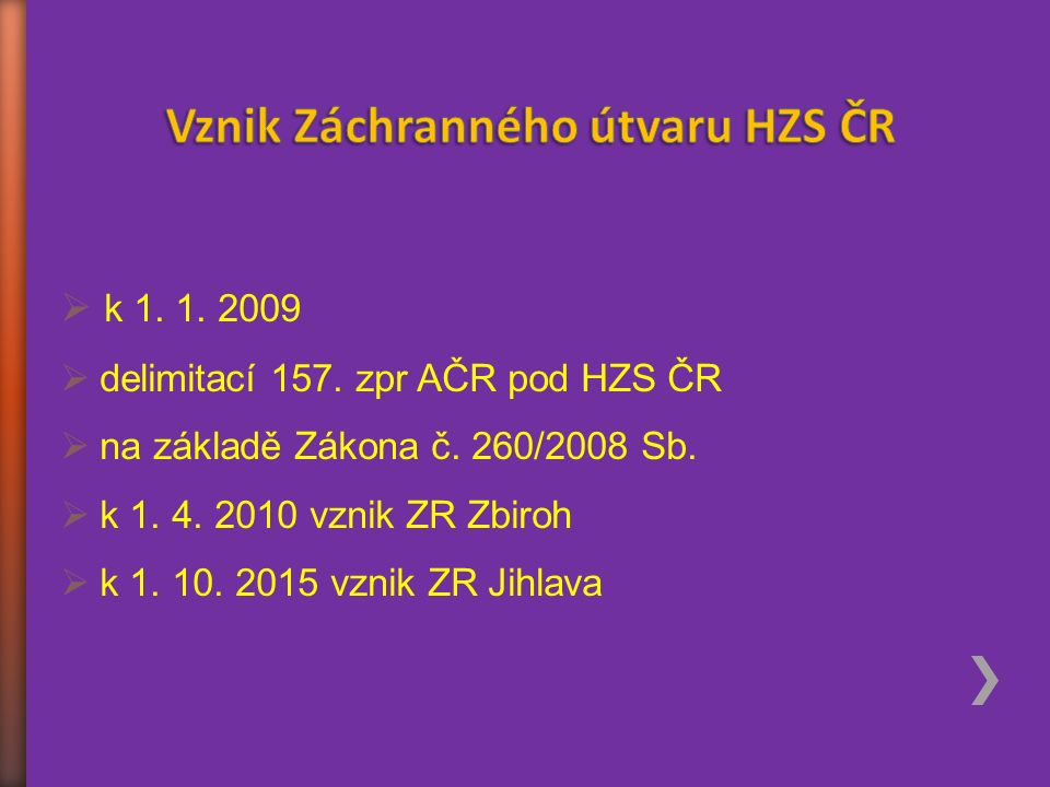  k 1. 1. 2009  delimitací 157. zpr AČR pod HZS ČR  na základě Zákona č. 260/2008 Sb.  k 1. 4. 2010 vznik ZR Zbiroh  k 1. 10. 2015 vznik ZR Jihlav