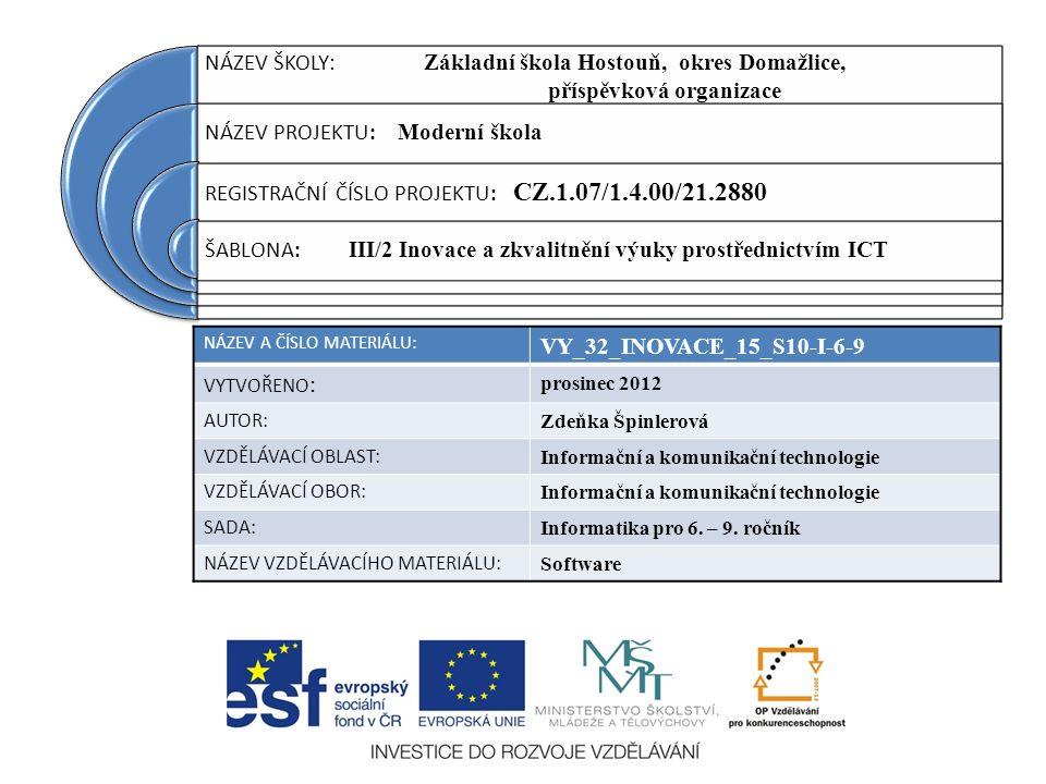 NÁZEV ŠKOLY : Základní škola Hostouň, okres Domažlice, příspěvková organizace NÁZEV PROJEKTU: Moderní škola REGISTRAČNÍ ČÍSLO PROJEKTU: CZ.1.07/1.4.00/21.2880 ŠABLONA: III/2 Inovace a zkvalitnění výuky prostřednictvím ICT NÁZEV A ČÍSLO MATERIÁLU: VY_32_INOVACE_15_S10-I-6-9 VYTVOŘENO : prosinec 2012 AUTOR: Zdeňka Špinlerová VZDĚLÁVACÍ OBLAST: Informační a komunikační technologie VZDĚLÁVACÍ OBOR: Informační a komunikační technologie SADA: Informatika pro 6.