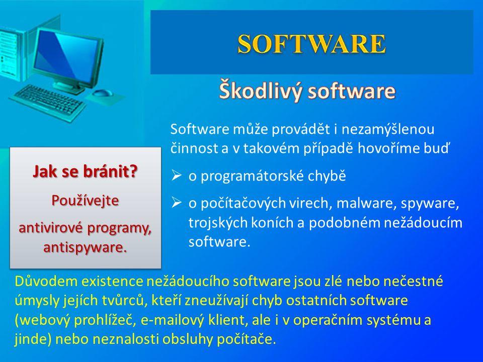 Software může provádět i nezamýšlenou činnost a v takovém případě hovoříme buď  o programátorské chybě  o počítačových virech, malware, spyware, trojských koních a podobném nežádoucím software.