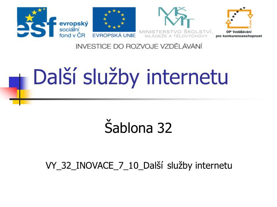 Další služby internetu Šablona 32 VY_32_INOVACE_7_10_Další služby internetu