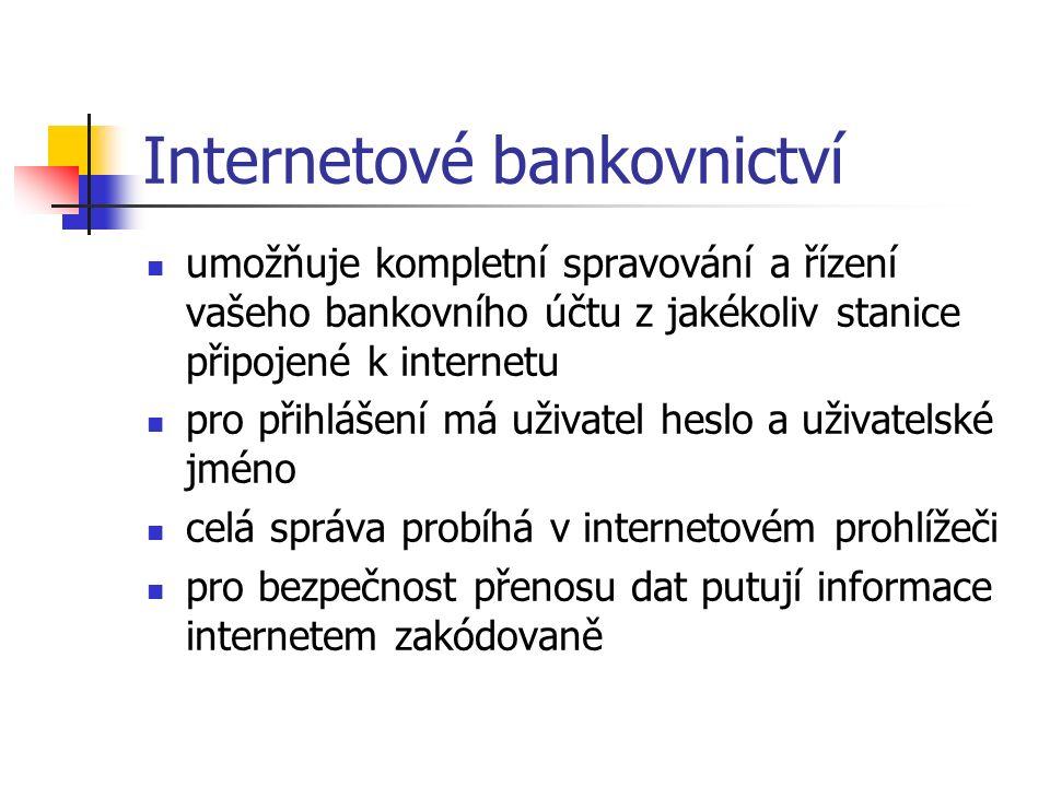 Internetové bankovnictví umožňuje kompletní spravování a řízení vašeho bankovního účtu z jakékoliv stanice připojené k internetu pro přihlášení má uživatel heslo a uživatelské jméno celá správa probíhá v internetovém prohlížeči pro bezpečnost přenosu dat putují informace internetem zakódovaně
