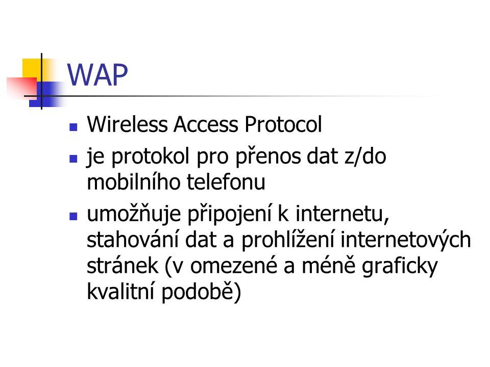 WAP Wireless Access Protocol je protokol pro přenos dat z/do mobilního telefonu umožňuje připojení k internetu, stahování dat a prohlížení internetových stránek (v omezené a méně graficky kvalitní podobě)
