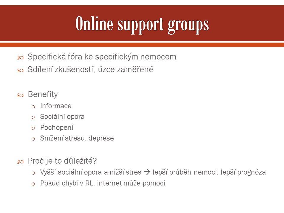  Specifická fóra ke specifickým nemocem  Sdílení zkušeností, úzce zaměřené  Benefity o Informace o Sociální opora o Pochopení o Snížení stresu, dep