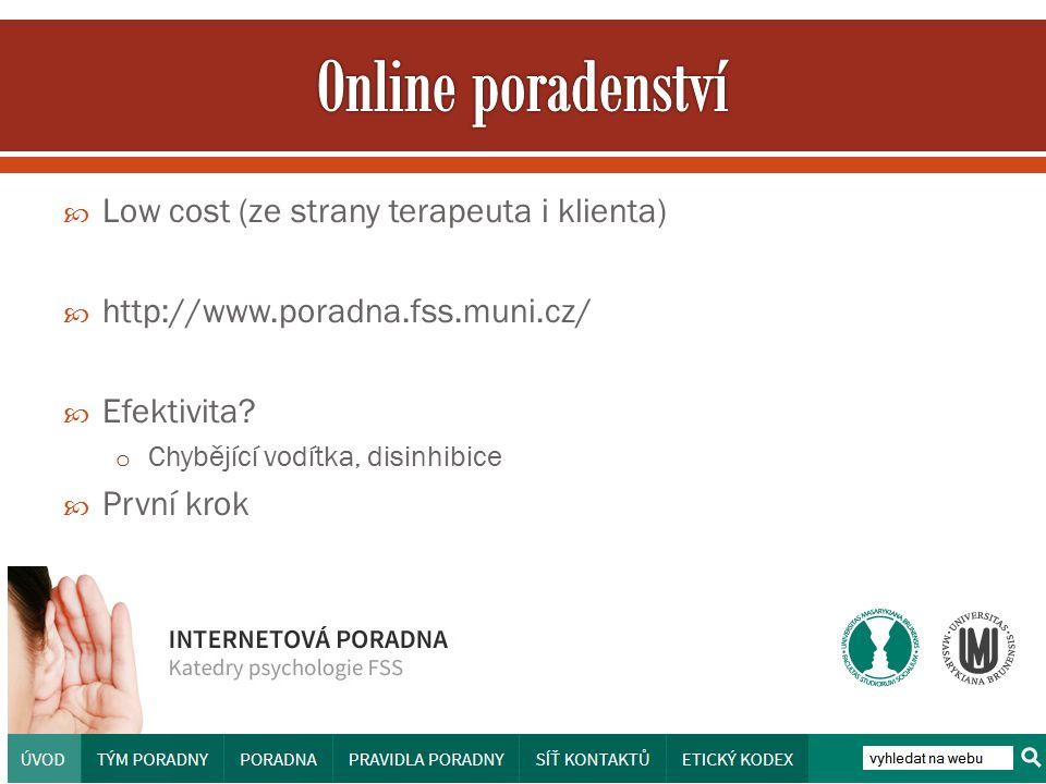  Low cost (ze strany terapeuta i klienta)  http://www.poradna.fss.muni.cz/  Efektivita? o Chybějící vodítka, disinhibice  První krok