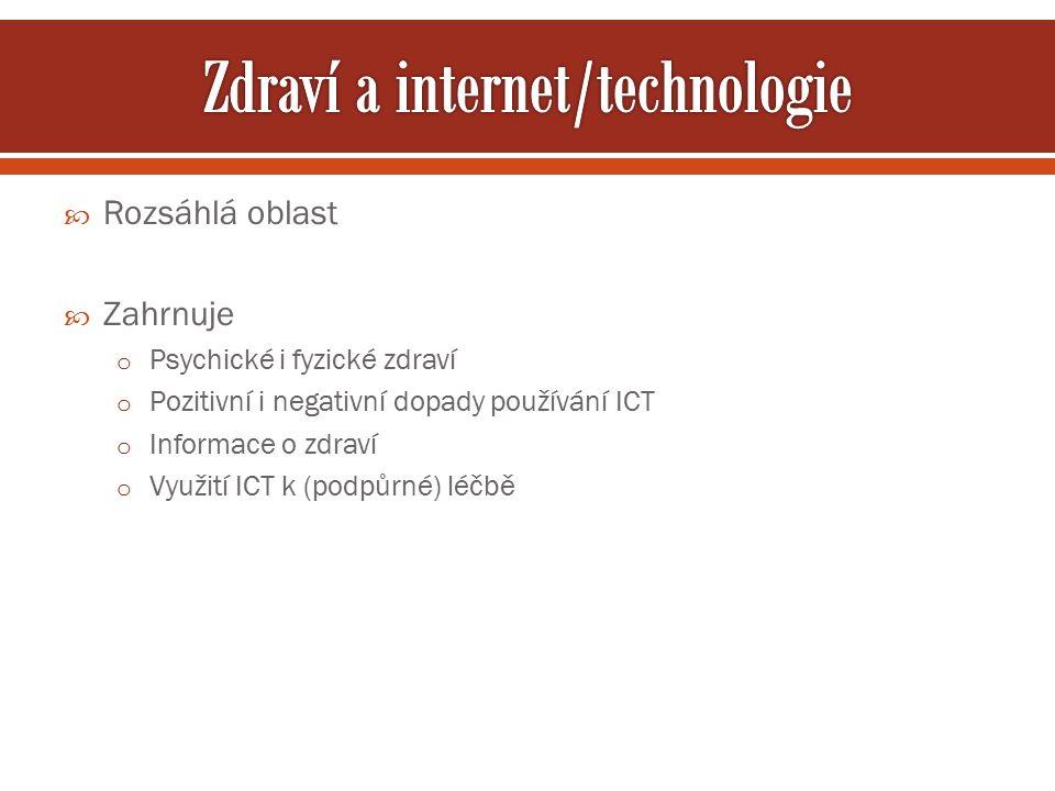 Rozsáhlá oblast  Zahrnuje o Psychické i fyzické zdraví o Pozitivní i negativní dopady používání ICT o Informace o zdraví o Využití ICT k (podpůrné) léčbě