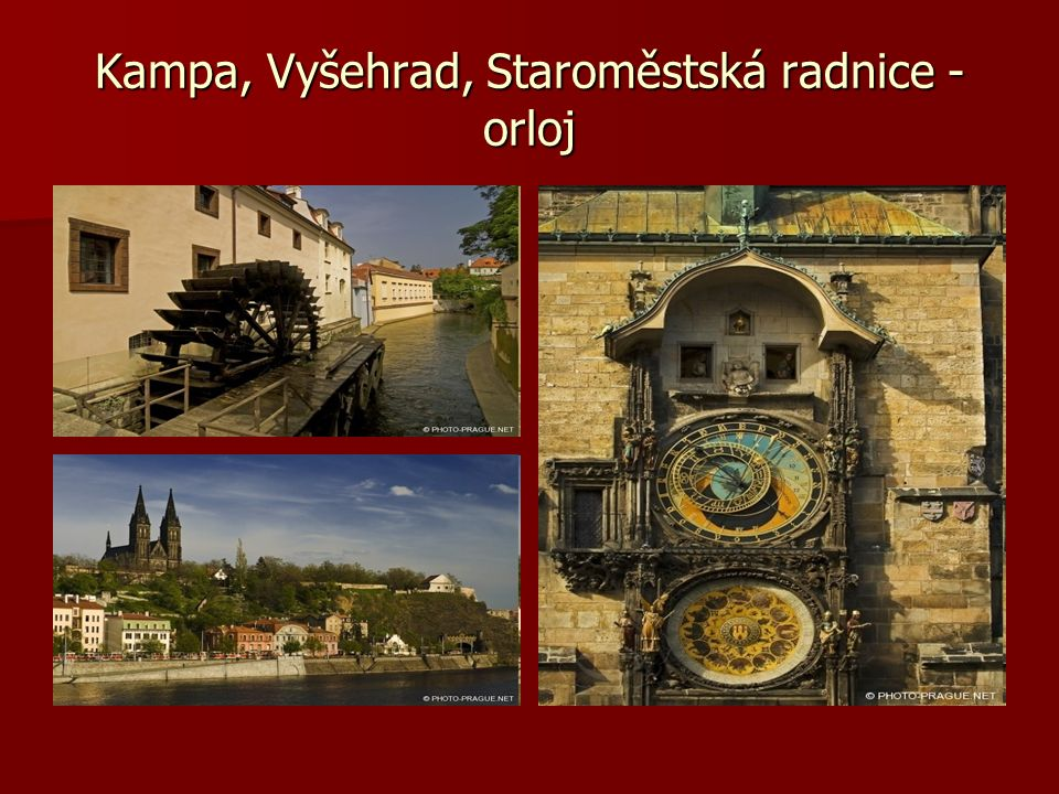 Kampa, Vyšehrad, Staroměstská radnice - orloj