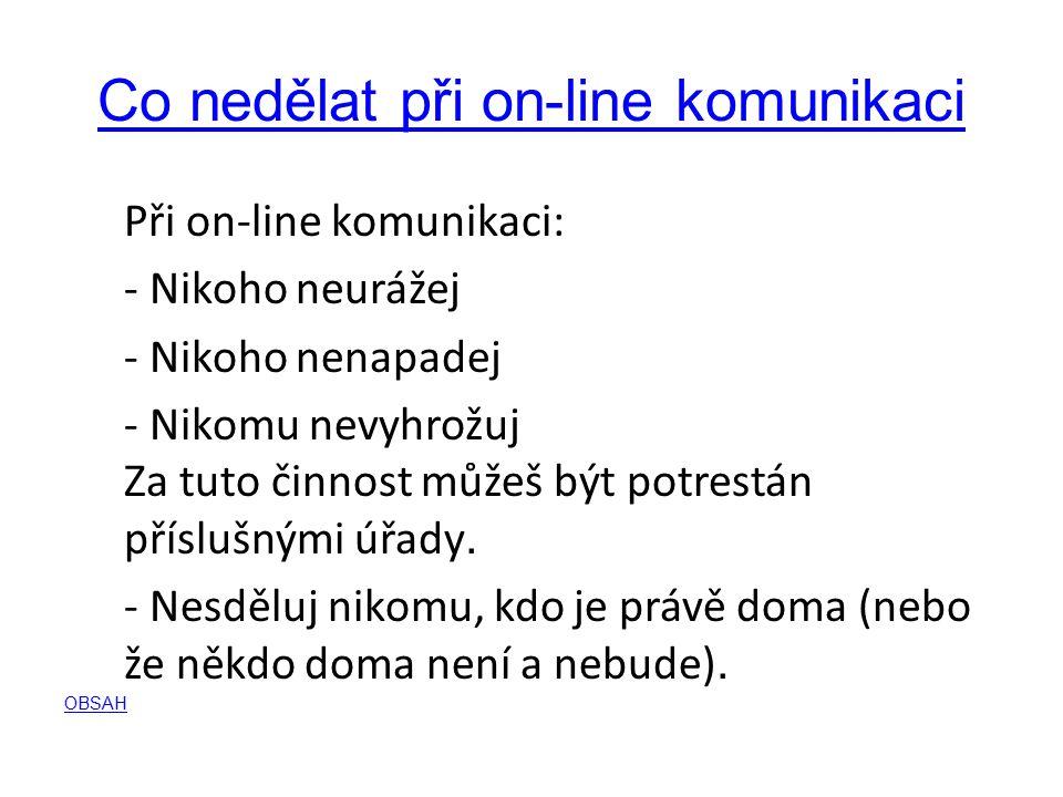 Co nedělat při on-line komunikaci Při on-line komunikaci: - Nikoho neurážej - Nikoho nenapadej - Nikomu nevyhrožuj Za tuto činnost můžeš být potrestán příslušnými úřady.
