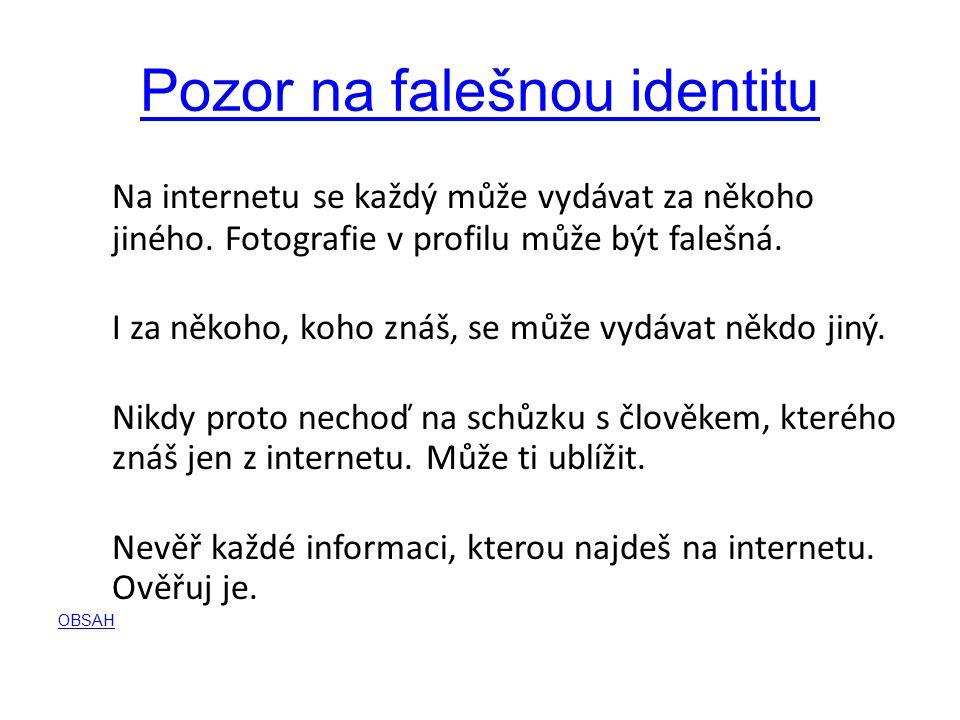 Pozor na falešnou identitu Na internetu se každý může vydávat za někoho jiného.