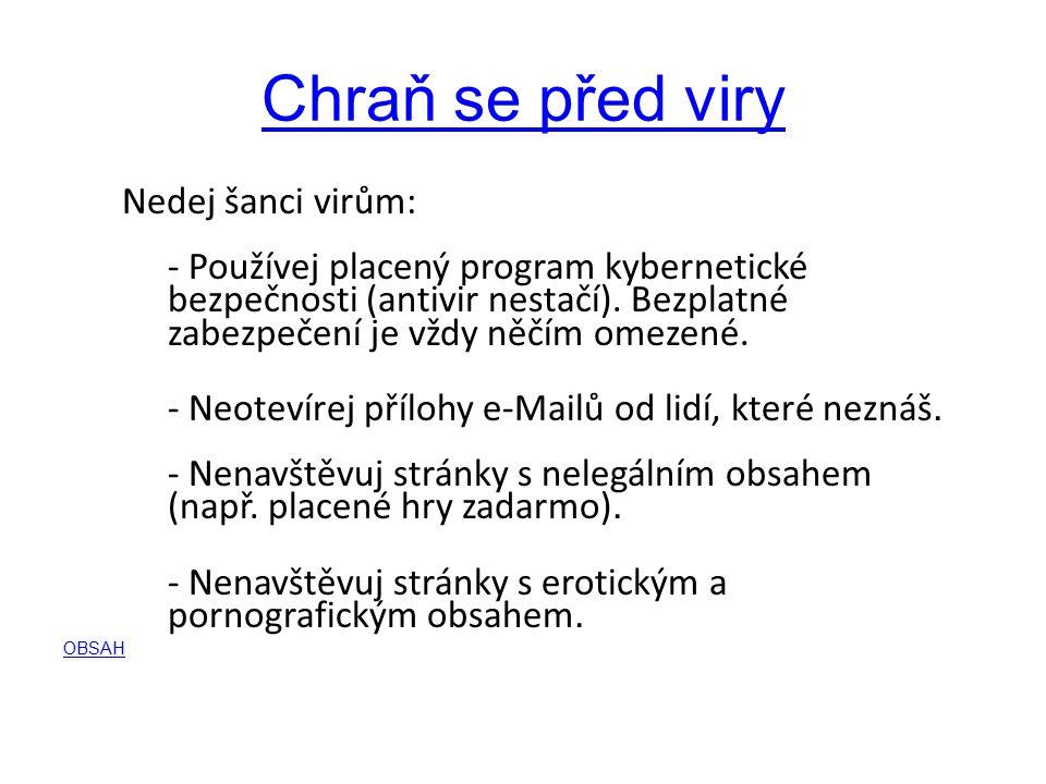 Chraň se před viry Nedej šanci virům: - Používej placený program kybernetické bezpečnosti (antivir nestačí).