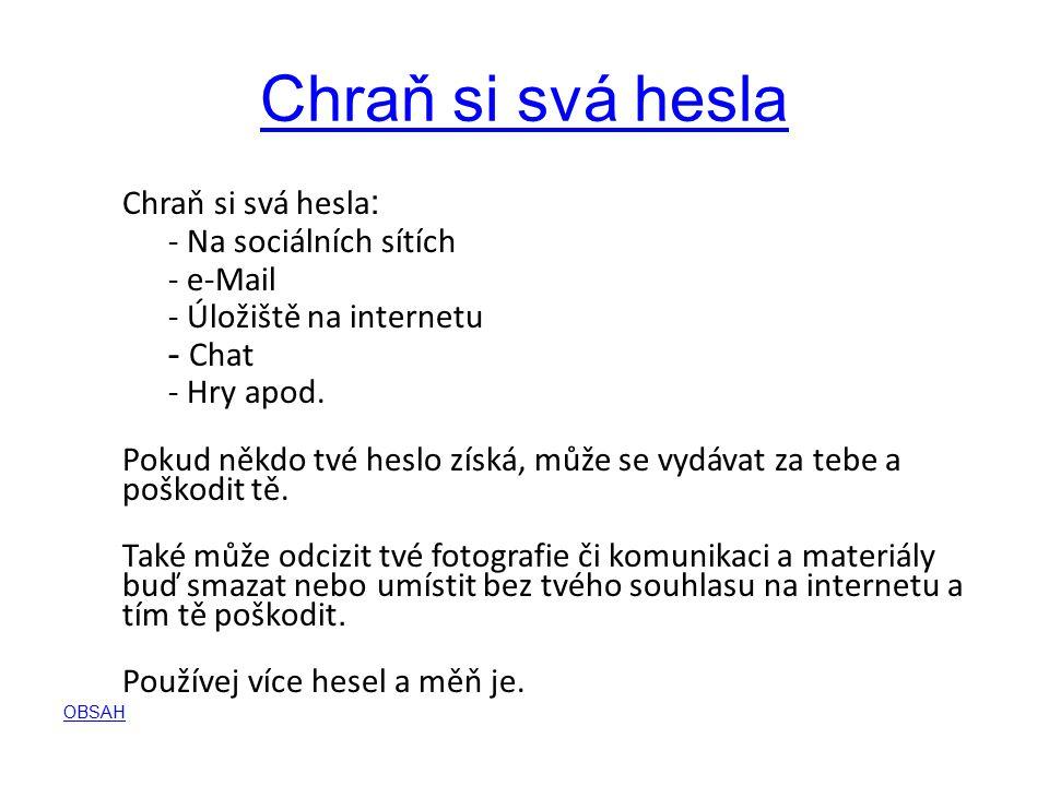 Chraň si svá hesla Chraň si svá hesla : - Na sociálních sítích - e-Mail - Úložiště na internetu - Chat - Hry apod.