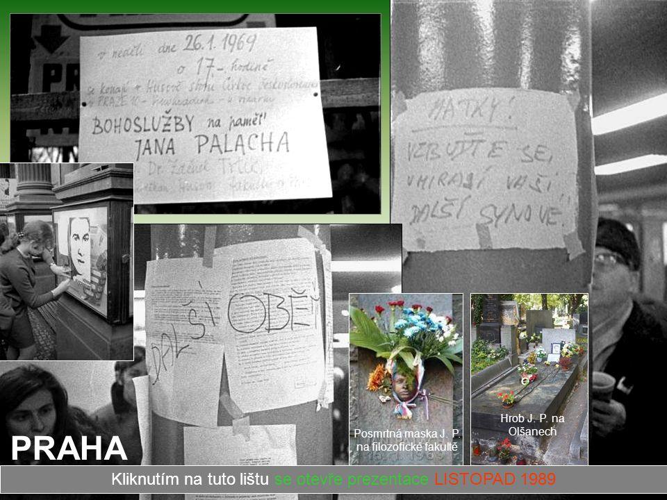 PRAHA Kliknutím na tuto lištu se otevře prezentace LISTOPAD 1989 Hrob J. P. na Olšanech Posmrtná maska J. P. na filozofické fakultě