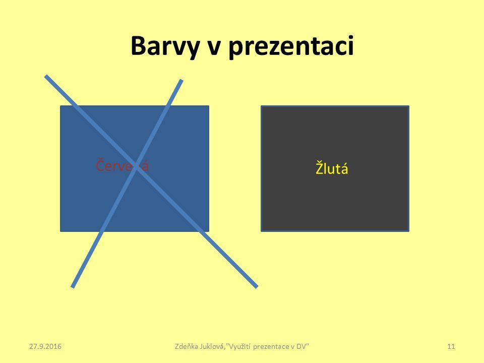 Barvy v prezentaci 27.9.2016Zdeňka Juklová, Využití prezentace v DV 11 Žlutá Červená