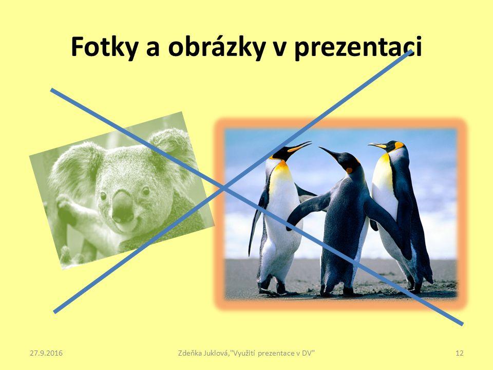 Fotky a obrázky v prezentaci 27.9.2016Zdeňka Juklová, Využití prezentace v DV 12