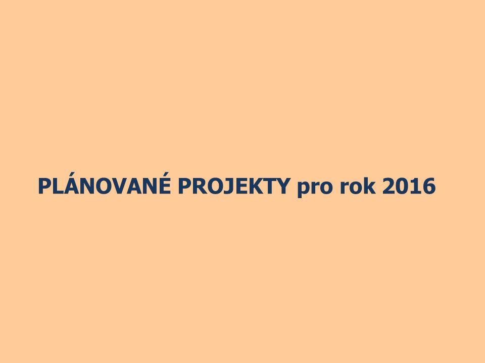 PLÁNOVANÉ PROJEKTY pro rok 2016