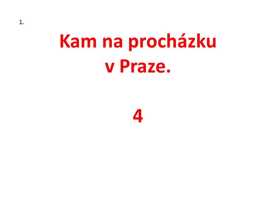 Kam na procházku v Praze. 4 1.