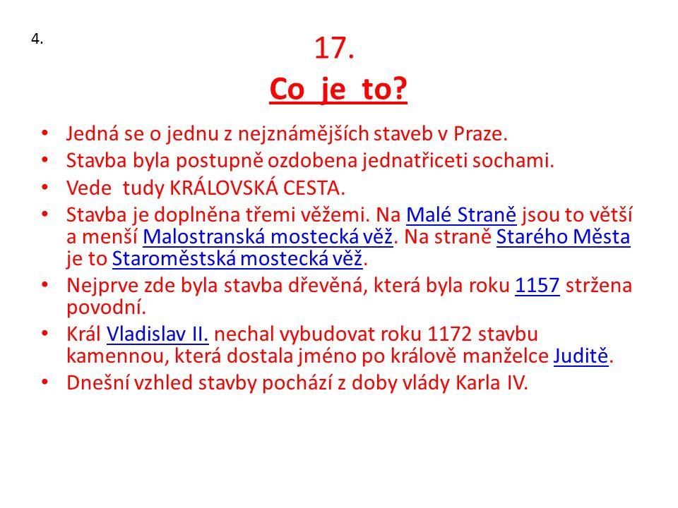 17. Co je to. Jedná se o jednu z nejznámějších staveb v Praze.