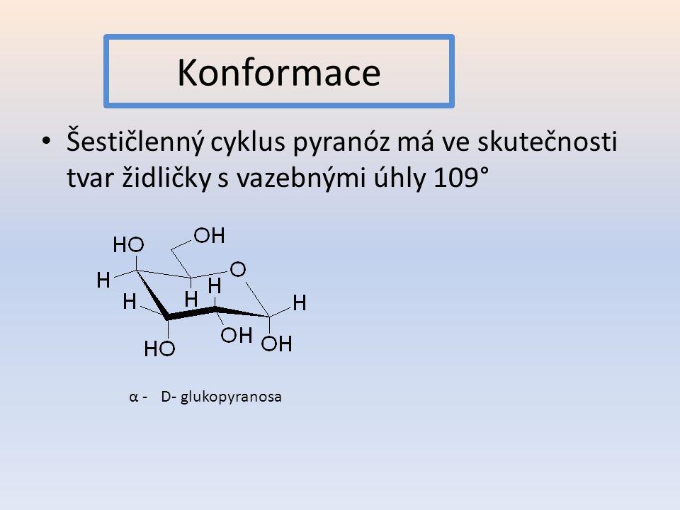 Konformace Šestičlenný cyklus pyranóz má ve skutečnosti tvar židličky s vazebnými úhly 109° α -D- glukopyranosa