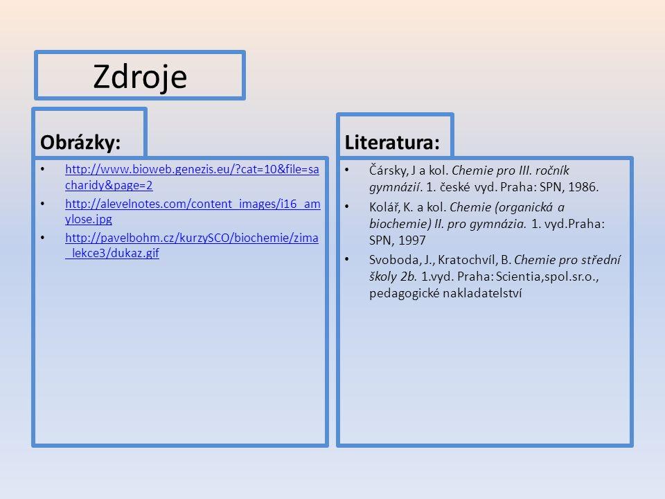 Zdroje Obrázky: http://www.bioweb.genezis.eu/?cat=10&file=sa charidy&page=2 http://www.bioweb.genezis.eu/?cat=10&file=sa charidy&page=2 http://aleveln