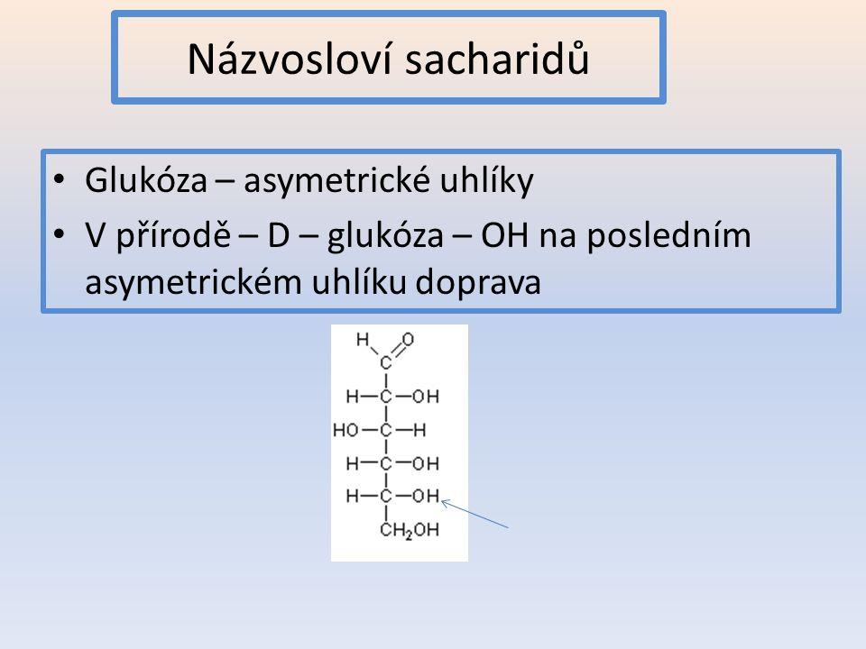 Názvosloví sacharidů Glukóza – asymetrické uhlíky V přírodě – D – glukóza – OH na posledním asymetrickém uhlíku doprava