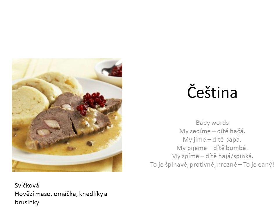 Čeština Baby words My sedíme – dítě hačá. My jíme – dítě papá.