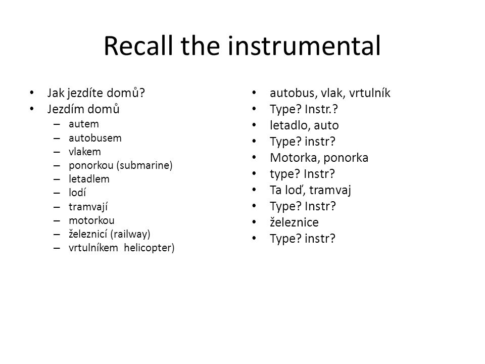 Recall the instrumental Jak jezdíte domů.