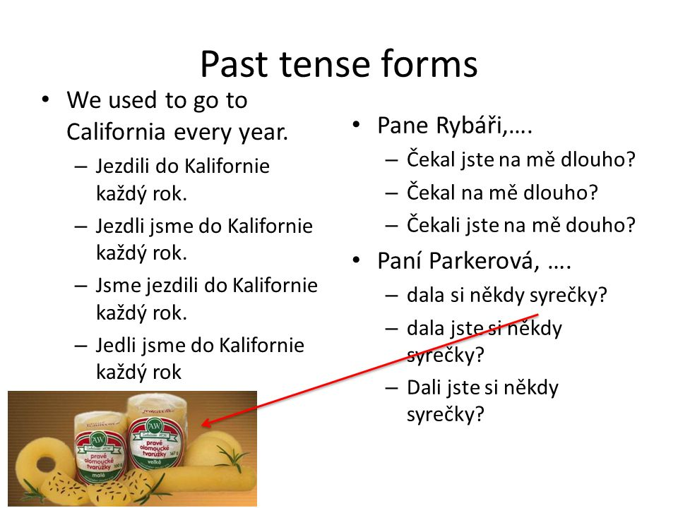 Past tense forms We used to go to California every year.