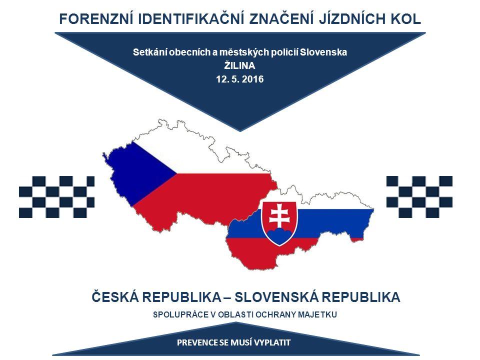 FORENZNÍ IDENTIFIKAČNÍ ZNAČENÍ JÍZDNÍCH KOL ČESKÁ REPUBLIKA – SLOVENSKÁ REPUBLIKA SPOLUPRÁCE V OBLASTI OCHRANY MAJETKU Setkání obecních a městských policií Slovenska ŽILINA 12.