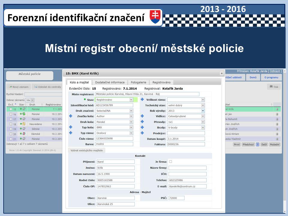 Místní registr obecní/ městské policie Forenzní identifikační značení 2013 - 2016 Projekt MVČR a obecních policií