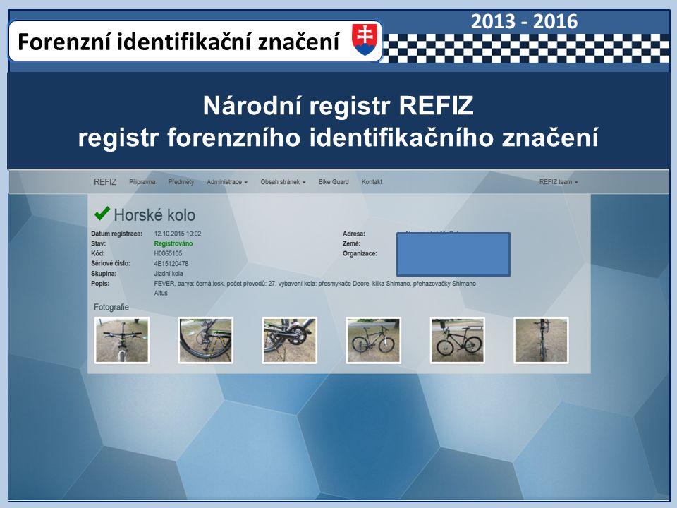Národní registr REFIZ registr forenzního identifikačního značení Forenzní identifikační značení 2013 - 2016