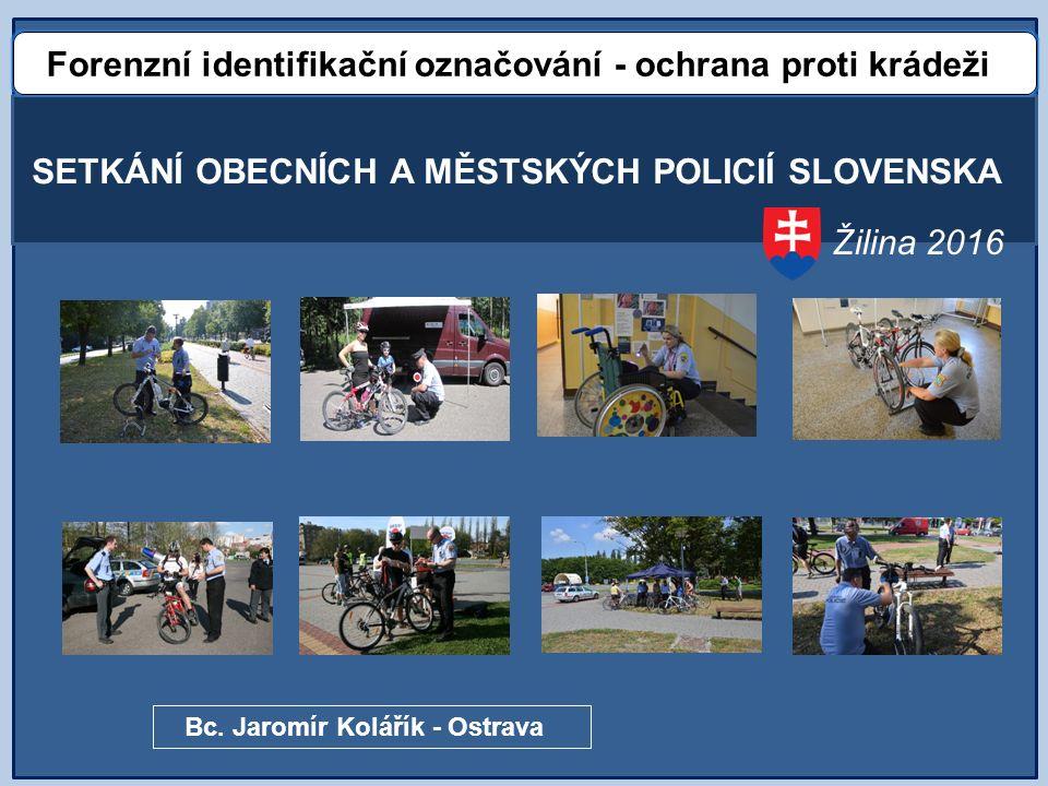 SETKÁNÍ OBECNÍCH A MĚSTSKÝCH POLICIÍ SLOVENSKA Forenzní identifikační označování - ochrana proti krádeži Bc.