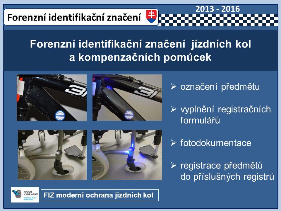 Forenzní identifikační značení jízdních kol a kompenzačních pomůcek Forenzní identifikační značení 2013 - 2016 FIZ moderní ochrana jízdních kol  označení předmětu  vyplnění registračních formulářů  fotodokumentace  registrace předmětů do příslušných registrů