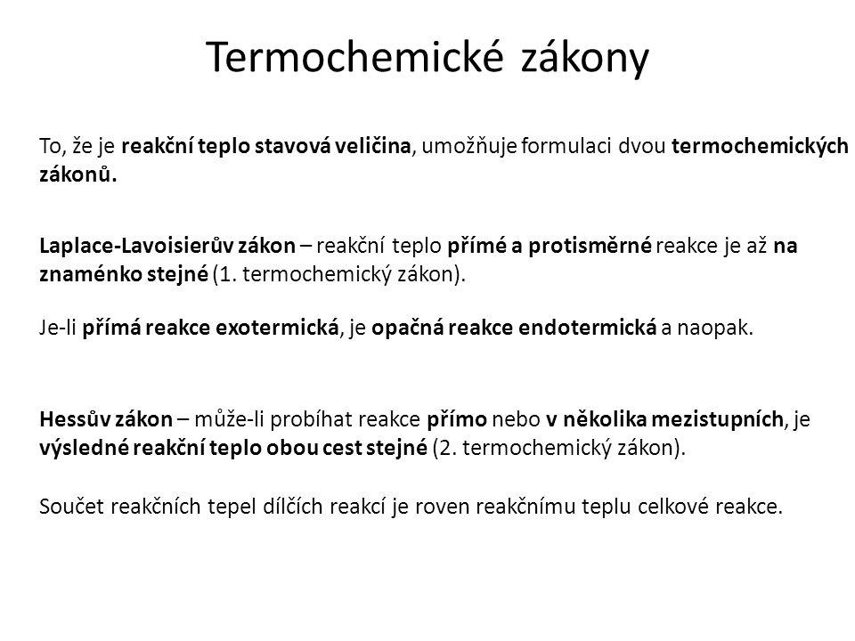 Termochemické zákony To, že je reakční teplo stavová veličina, umožňuje formulaci dvou termochemických zákonů.