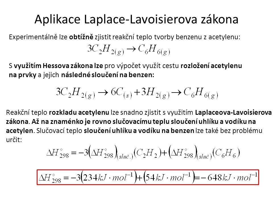 Aplikace Laplace-Lavoisierova zákona Experimentálně lze obtížně zjistit reakční teplo tvorby benzenu z acetylenu: S využitím Hessova zákona lze pro výpočet využít cestu rozložení acetylenu na prvky a jejich následné sloučení na benzen: Reakční teplo rozkladu acetylenu lze snadno zjistit s využitím Laplaceova-Lavoisierova zákona.