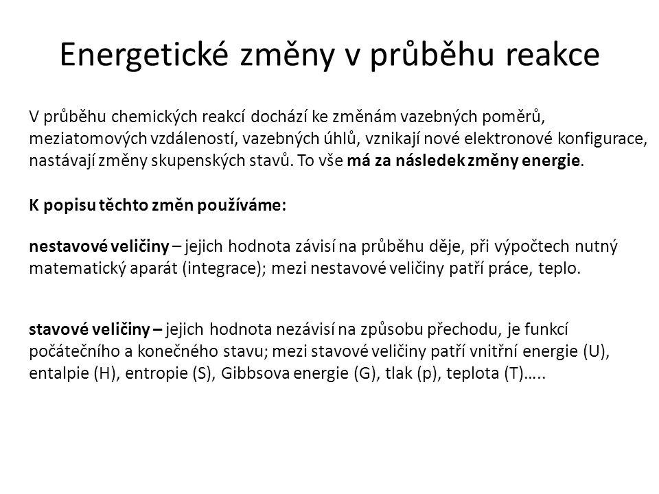 Energetické změny v průběhu reakce V průběhu chemických reakcí dochází ke změnám vazebných poměrů, meziatomových vzdáleností, vazebných úhlů, vznikají nové elektronové konfigurace, nastávají změny skupenských stavů.