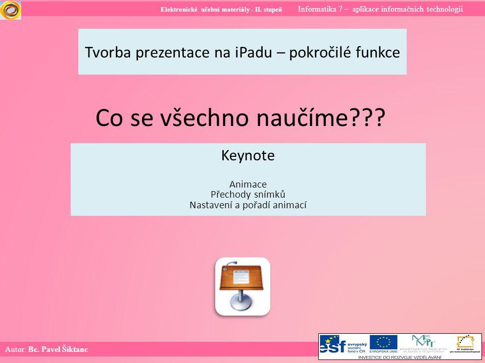Elektronické učební materiály - II. stupeň Informatika 7 – aplikace informačních technologií Autor: Bc. Pavel Šiktanc Tvorba prezentace na iPadu – pok