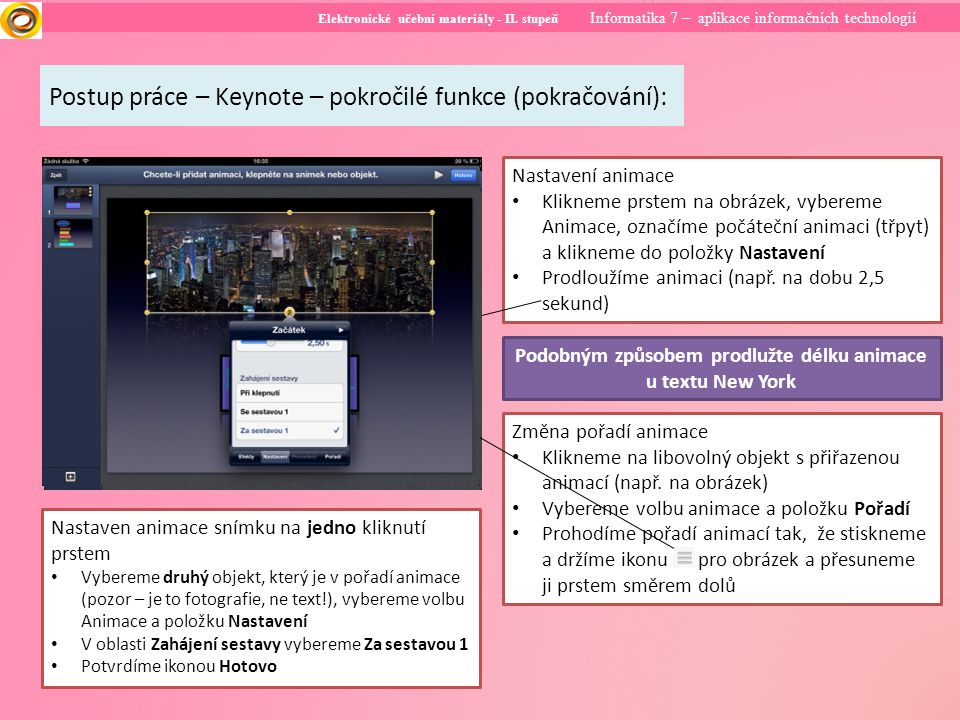 Elektronické učební materiály - II. stupeň Informatika 7 – aplikace informačních technologií Nastavení animace Klikneme prstem na obrázek, vybereme An
