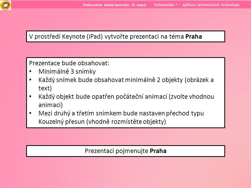 Elektronické učební materiály - II. stupeň Informatika 7 – aplikace informačních technologií V prostředí Keynote (iPad) vytvořte prezentaci na téma Pr