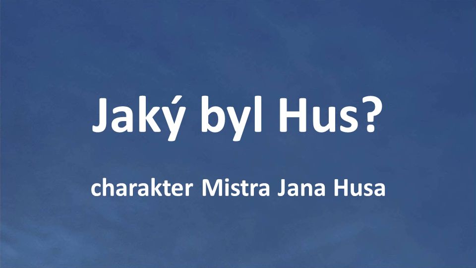 Jaký byl Hus? charakter Mistra Jana Husa