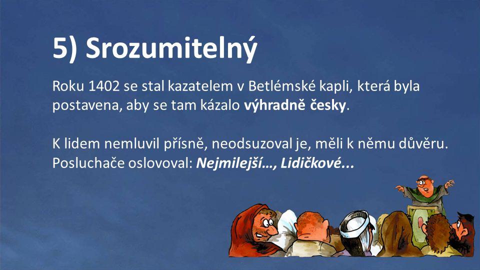5) Srozumitelný Roku 1402 se stal kazatelem v Betlémské kapli, která byla postavena, aby se tam kázalo výhradně česky.