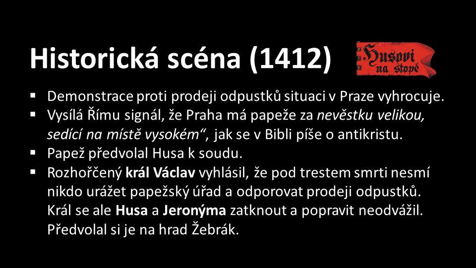 Historická scéna (1412)  Demonstrace proti prodeji odpustků situaci v Praze vyhrocuje.